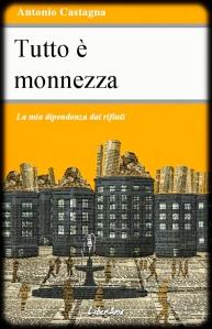 Tutto è monnezza-Libro di Antonio-Castagna